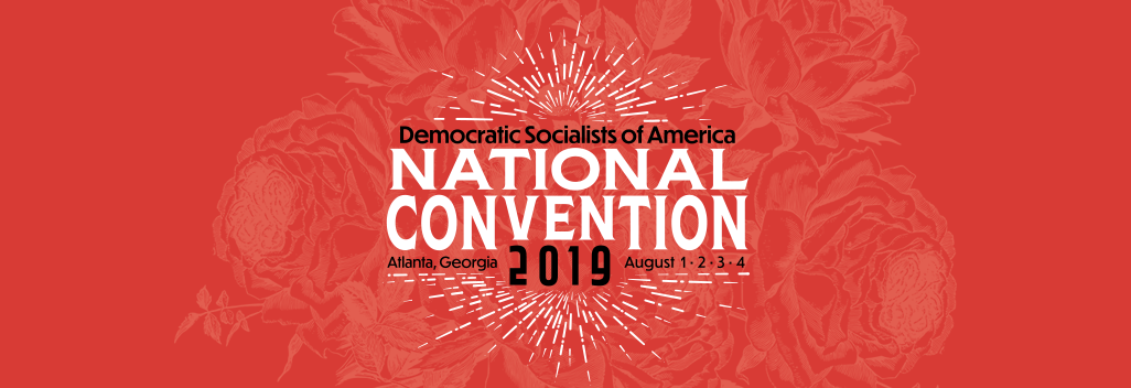 On red background with roses: Democratic Socialists of America National Convention 2019 Atlanta, Georgia August 1, 2, 3, 4