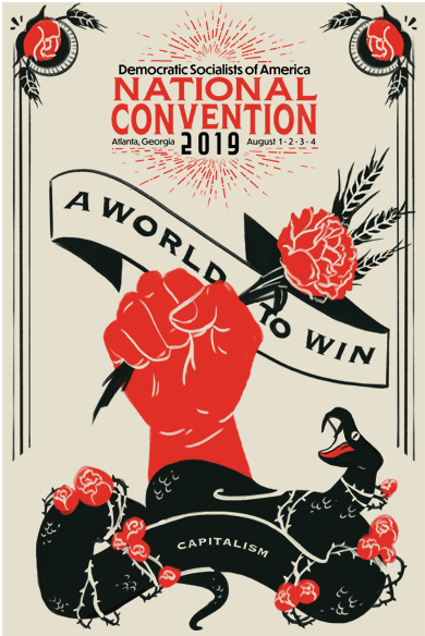 Poster from 2019 DSA National Convention. Text: Democratic Socialists of America National Convention Atlanta, Georgia 2019 August 1,2,3,4 Image: In front of a banner reading A World to Win, a raised red fist holding a rose and wheat stalks rises over a fanged snake labelled capitalism. The snake is bound by rose vines. Two rose buds with wheat are in the upper corners.