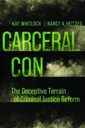 Book cover: Carceral Con. the Deceptive Terrain of Criminal Justice Reform